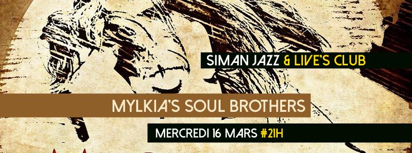 MERCREDI 16 MARS // MYLKIA'S SOUL BROTHERS